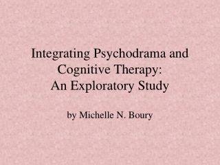 Integrating Psychodrama and Cognitive Therapy: An Exploratory Study