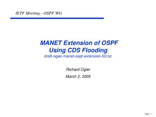 MANET Extension of OSPF  Using CDS Flooding draft-ogier-manet-ospf-extension-03.txt