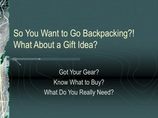 So You Want to Go Backpacking?! What About a Gift Idea?