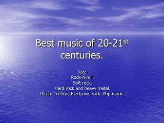 Best music of 20-21 st centuries.