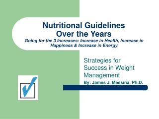 Nutritional Guidelines  Over the Years Going for the 3 Increases: Increase in Health, Increase in Happiness  Increase in