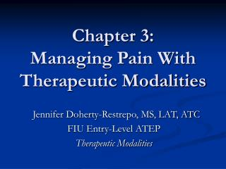 Chapter 3:  Managing Pain With  Therapeutic Modalities