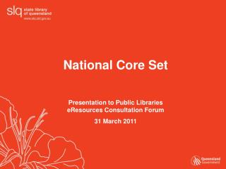 National Core Set  Presentation to Public Libraries eResources Consultation Forum 31 March 2011