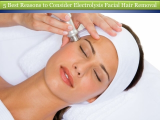 5 Best Reasons to Consider Electrolysis Facial Hair Removal