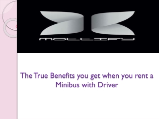 The True Benefits you get when you rent a Minibus with Driver