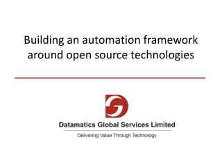 Building an automation framework around open source technologies