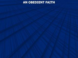AN OBEDIENT FAITH