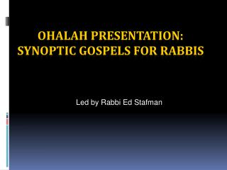OHALAH PRESENTATION: SYNOPTIC GOSPELS FOR RABBIS