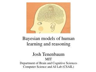 Bayesian models of human       learning and reasoning Josh Tenenbaum MIT Department of Brain and Cognitive Sciences Comp