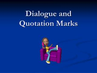 Dialogue and  Quotation Marks