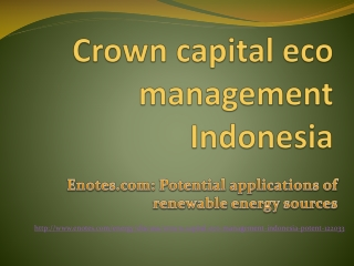 Enotes.com | Crown capital eco management Indonesia: renewab