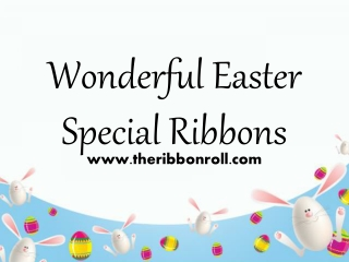 Wonderful Easter Special Ribbons