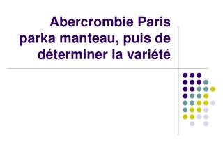 Abercrombie Paris parka manteau, puis de déterminer la varié