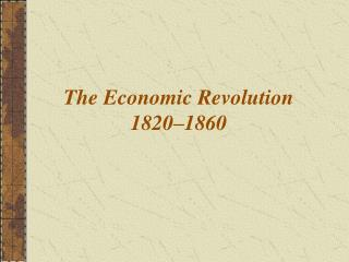 The Economic Revolution 1820–1860