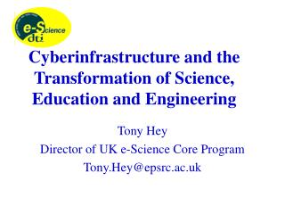 Cyberinfrastructure and the Transformation of Science, Education and Engineering