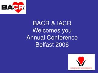 BACR  IACR  Welcomes you  Annual Conference  Belfast 2006