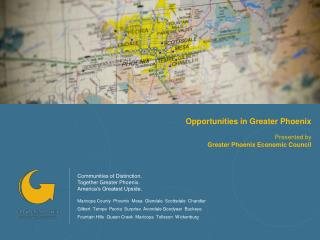 Opportunities in Greater Phoenix  Presented by  Greater Phoenix Economic Council