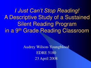 I Just Can't Stop Reading! A Descriptive Study of a Sustained Silent Reading Program  in a 9 th  Grade Reading Classro