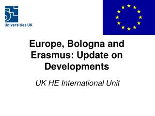 Europe, Bologna and Erasmus: Update on Developments