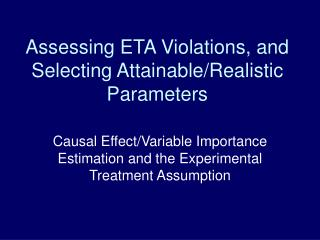 Assessing ETA Violations, and  Selecting Attainable/Realistic Parameters