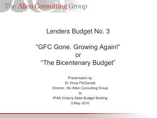 "Lenders Budget No. 3 ""GFC Gone. Growing Again!"" or ""The Bicentenary Budget"""