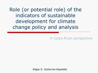 Role or potential role of the indicators of sustainable development for climate change policy and analysis