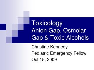 Toxicology Anion Gap, Osmolar Gap & Toxic Alcohols