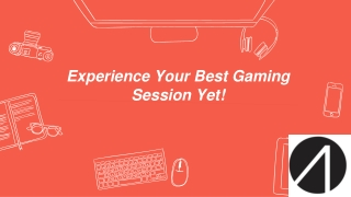 Experience Your Best Gaming Session Yet!