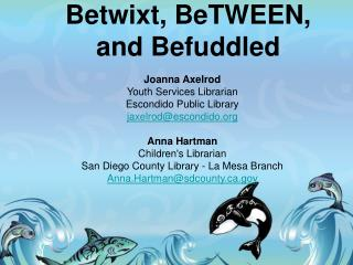 Joanna Axelrod Youth Services Librarian Escondido Public Library jaxelrod@escondido.org Anna Hartman  Children's Librari