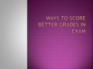 Ways to score better Grades in Exam