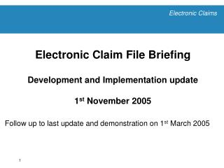 Electronic Claim File Briefing Development and Implementation update 1 st  November 2005