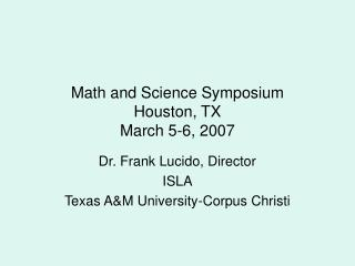 Math and Science Symposium Houston, TX March 5-6, 2007