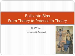 Balls into Bins  From Theory to Practice to Theory