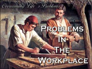 The Importance of Work External Problems Faced In Our Work Environment Internal Problems Faced In Our Work Environment O