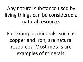 Any natural substance used by living things can be considered a natural resource.