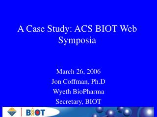 A Case Study: ACS BIOT Web Symposia