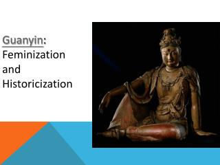 Guanyin : Feminization and  Historicization