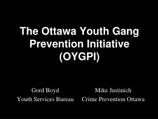 The Ottawa Youth Gang Prevention Initiative  OYGPI