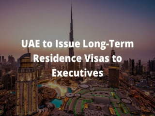 UAE to Issue Long-Term Residence Visas to Executives