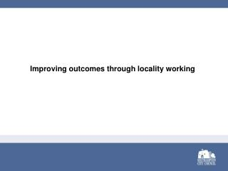 Improving outcomes through locality working