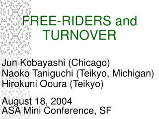 FREE-RIDERS and TURNOVER