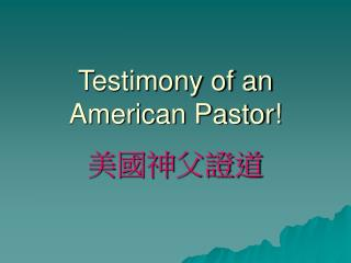 Testimony of an American Pastor!