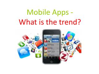 Mobile Apps - What is the trend?
