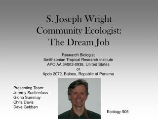 S. Joseph Wright Community Ecologist: The Dream Job