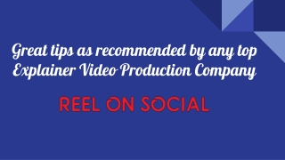 Great tips as recommended by any top Explainer Video Production Company