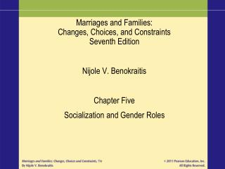 Marriages and Families: Changes, Choices, and Constraints Seventh Edition Nijole V. Benokraitis Chapter Five Socializati
