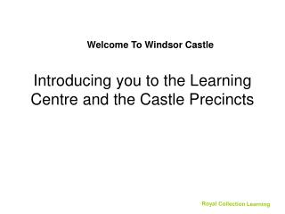 Introducing you to the Learning Centre and the Castle Precincts