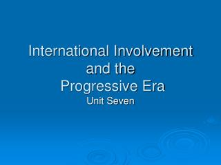 International Involvement  and the  Progressive Era