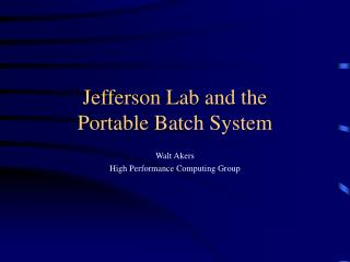 Jefferson Lab and the  Portable Batch System