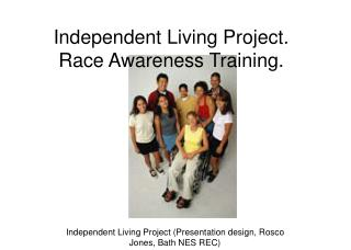 Independent Living Project.  Race Awareness Training.
